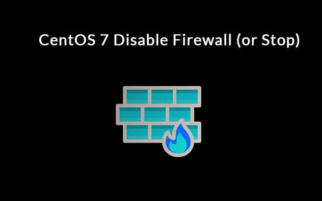 CentOS 7 Disable Firewall (or Stop) - Learn to Stop, Start, Restart and Disable!