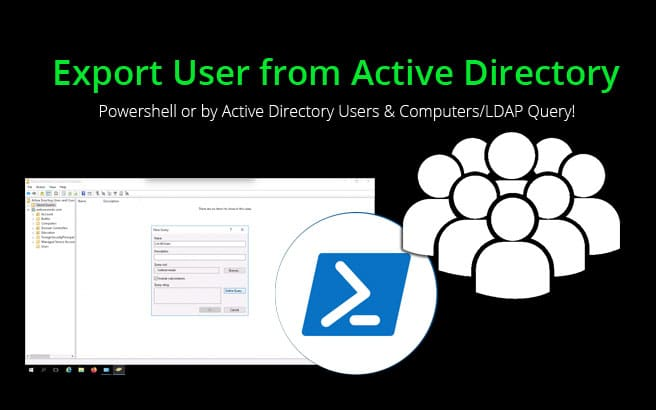 Export User from Active Directory – Powershell and ADUC