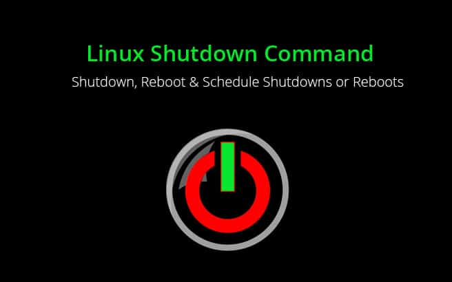 linux shutdown command - Learn to halt, reboot and scheduled halts